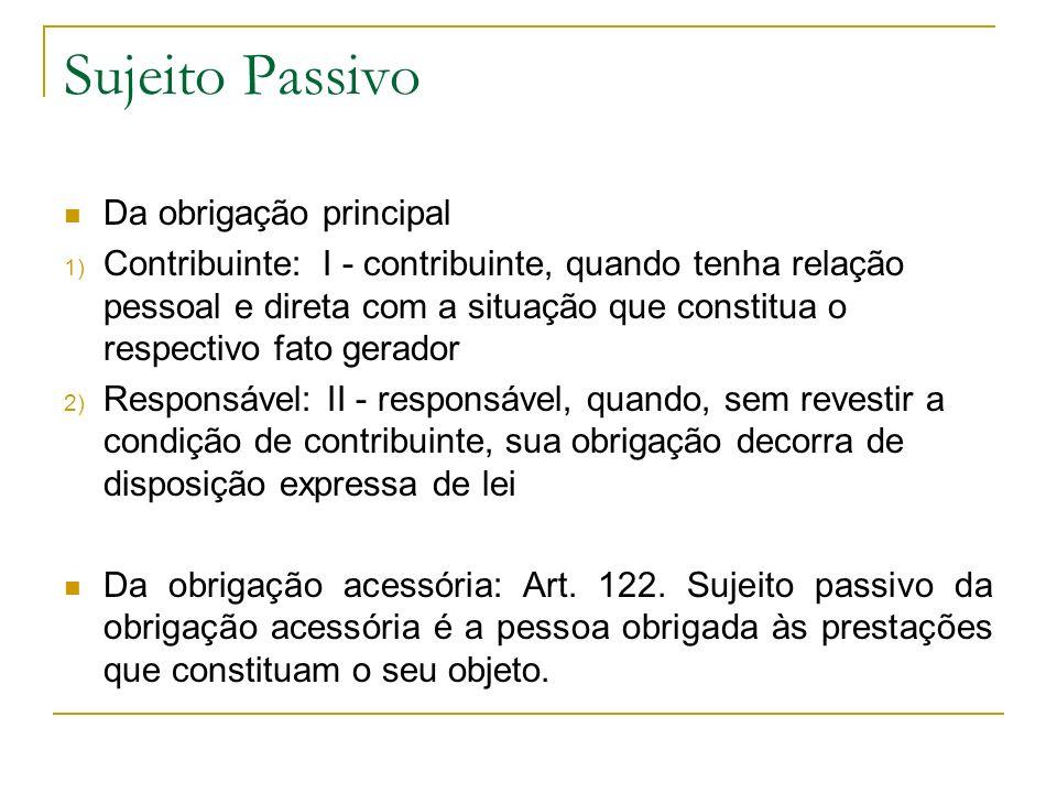 Sujeito Passivo Da obrigação principal 1) Contribuinte: I - contribuinte, quando tenha relação pessoal e direta com a situação que constitua o respect