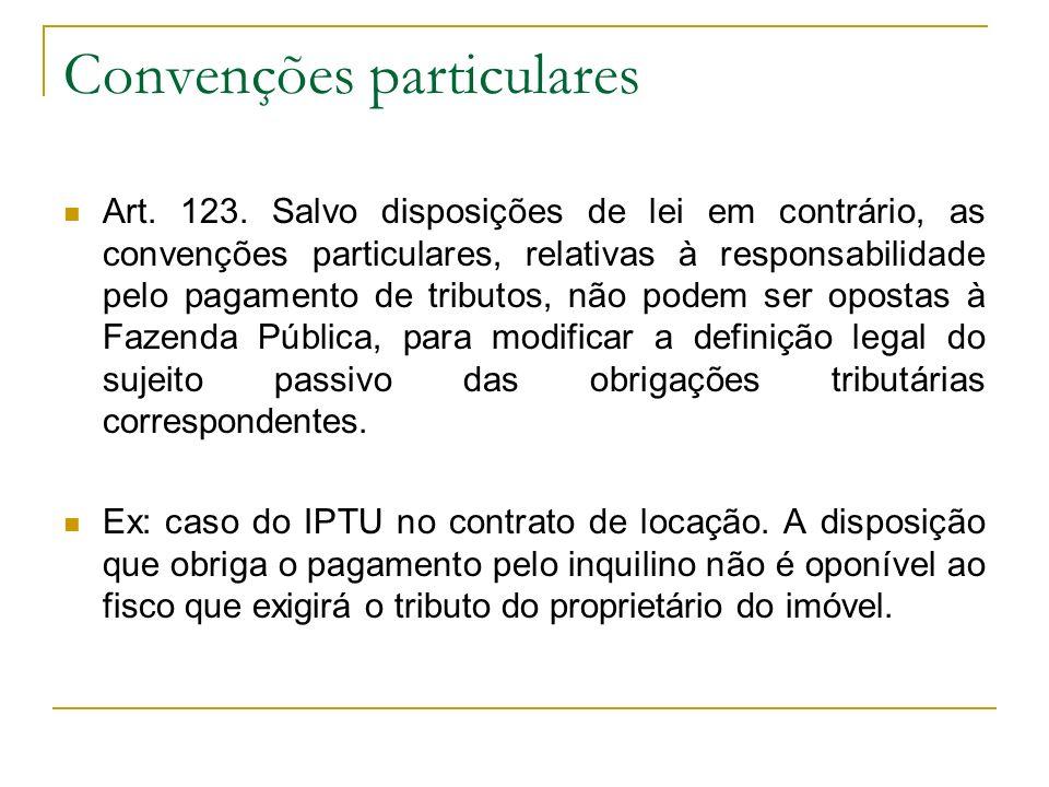 Convenções particulares Art. 123. Salvo disposições de lei em contrário, as convenções particulares, relativas à responsabilidade pelo pagamento de tr