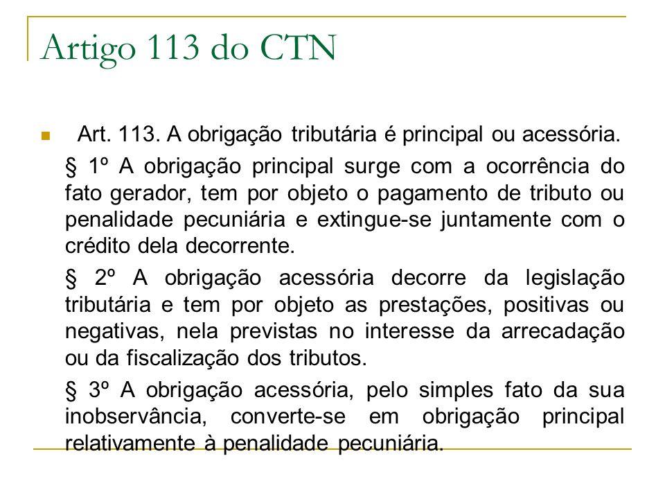 Artigo 113 do CTN Art. 113. A obrigação tributária é principal ou acessória. § 1º A obrigação principal surge com a ocorrência do fato gerador, tem po