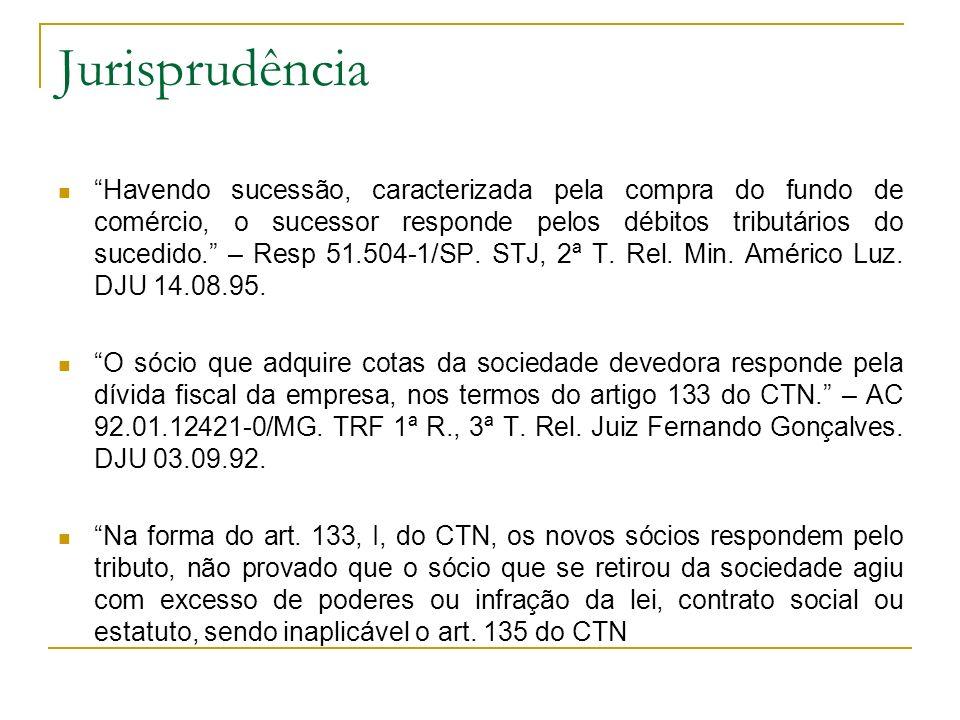 Jurisprudência Havendo sucessão, caracterizada pela compra do fundo de comércio, o sucessor responde pelos débitos tributários do sucedido.