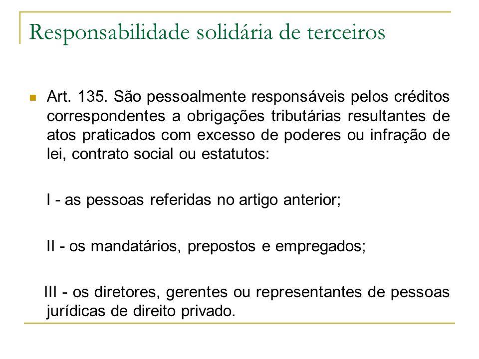 Responsabilidade solidária de terceiros Art.135.