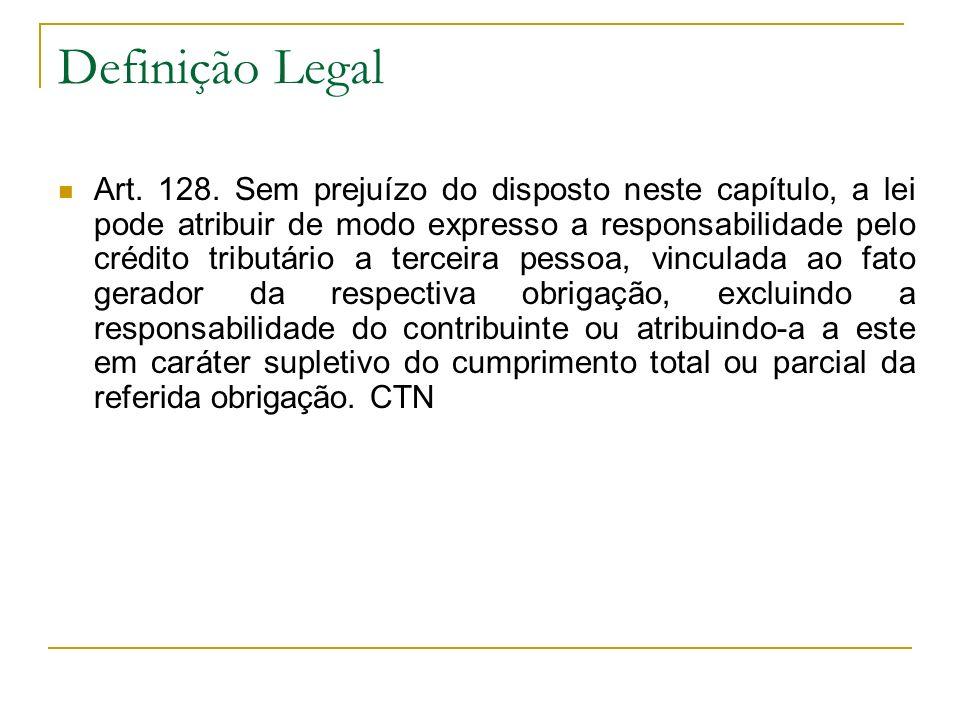 Interpretação do Art.128 Somente a lei pode atribuir a responsabilidade tributária.