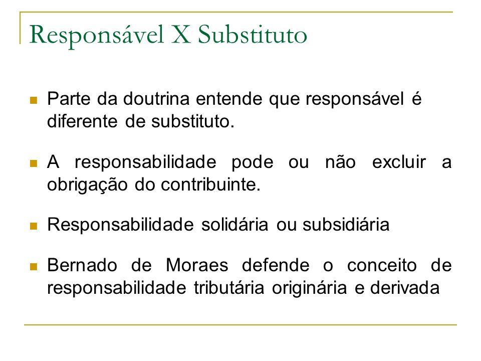 Responsável X Substituto Parte da doutrina entende que responsável é diferente de substituto.