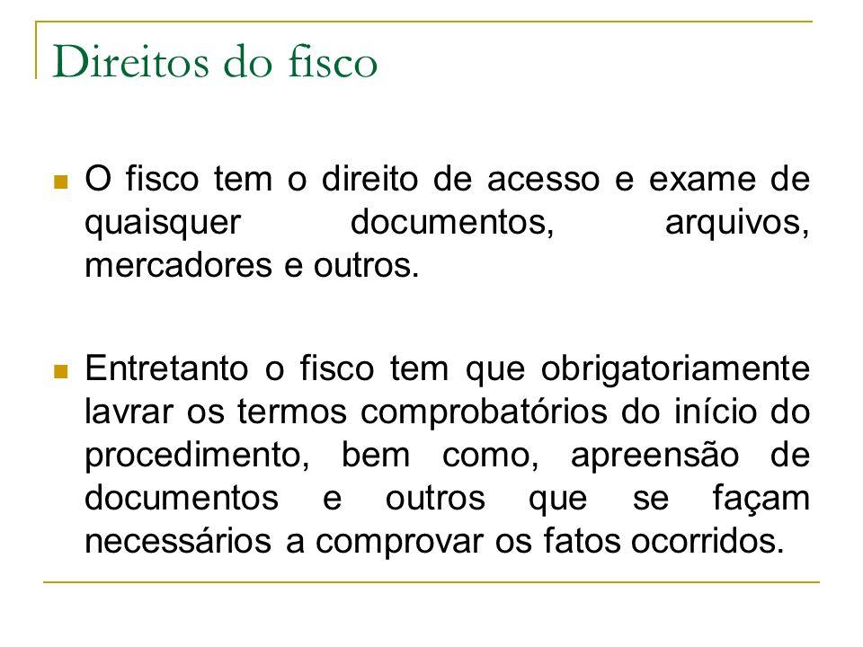 Direitos do fisco O fisco tem o direito de acesso e exame de quaisquer documentos, arquivos, mercadores e outros. Entretanto o fisco tem que obrigator