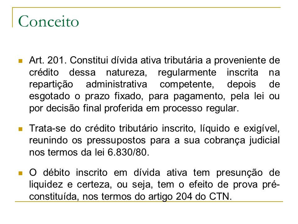Conceito Art. 201. Constitui dívida ativa tributária a proveniente de crédito dessa natureza, regularmente inscrita na repartição administrativa compe