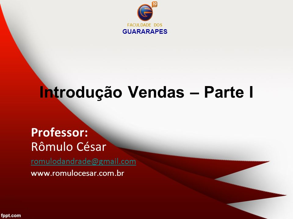 Introdução Vendas – Parte I Professor: Rômulo César romulodandrade@gmail.com www.romulocesar.com.br FACULDADE DOS GUARARAPES