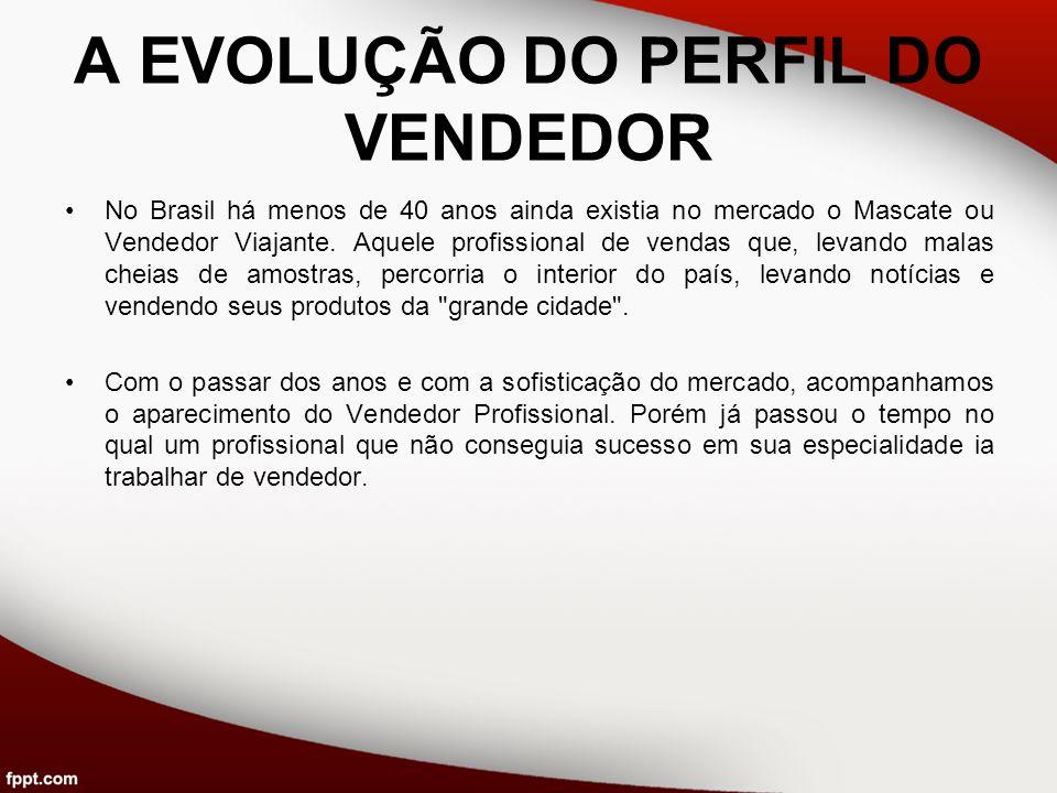 A EVOLUÇÃO DO PERFIL DO VENDEDOR No Brasil há menos de 40 anos ainda existia no mercado o Mascate ou Vendedor Viajante. Aquele profissional de vendas