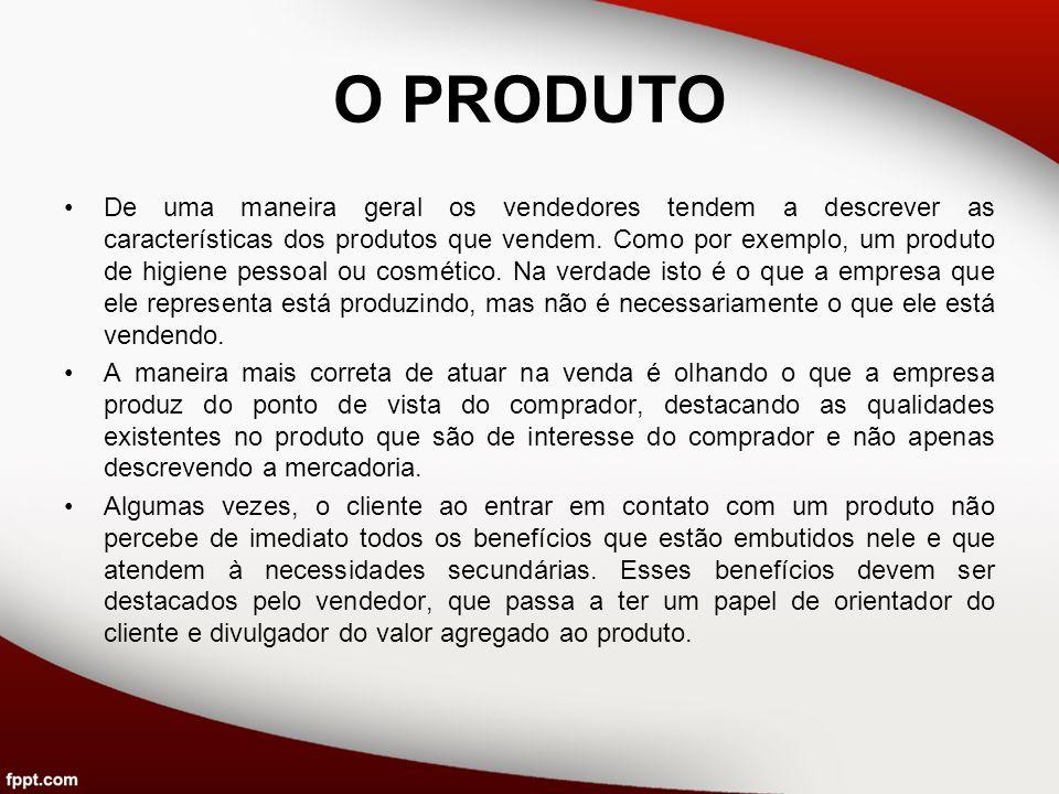 O PRODUTO De uma maneira geral os vendedores tendem a descrever as características dos produtos que vendem. Como por exemplo, um produto de higiene pe