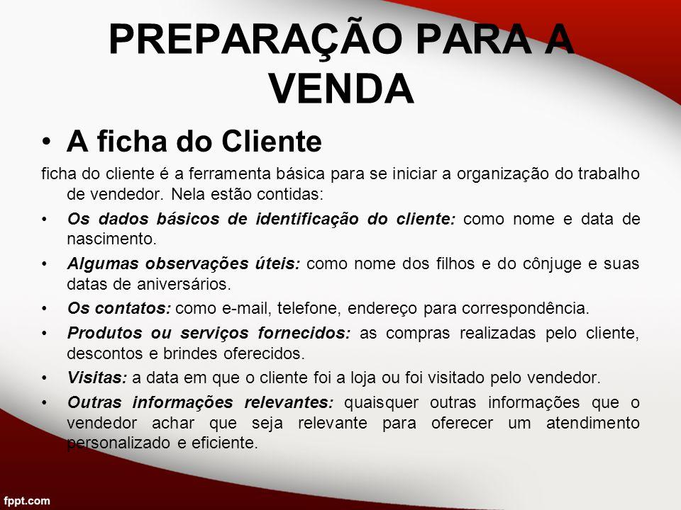 PREPARAÇÃO PARA A VENDA A ficha do Cliente ficha do cliente é a ferramenta básica para se iniciar a organização do trabalho de vendedor. Nela estão co