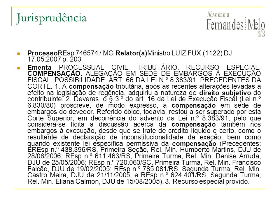 Jurisprudência ProcessoREsp 746574 / MG Relator(a)Ministro LUIZ FUX (1122) DJ 17.05.2007 p. 203 Ementa PROCESSUAL CIVIL. TRIBUTÁRIO. RECURSO ESPECIAL.