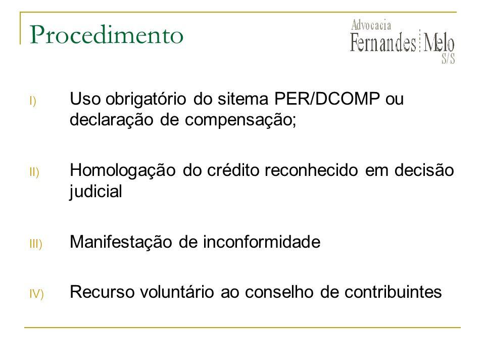 Procedimento I) Uso obrigatório do sitema PER/DCOMP ou declaração de compensação; II) Homologação do crédito reconhecido em decisão judicial III) Manifestação de inconformidade IV) Recurso voluntário ao conselho de contribuintes