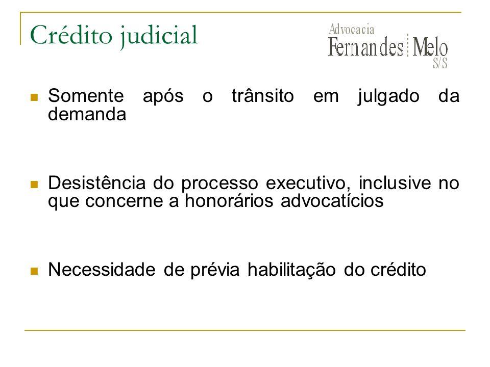 Crédito judicial Somente após o trânsito em julgado da demanda Desistência do processo executivo, inclusive no que concerne a honorários advocatícios