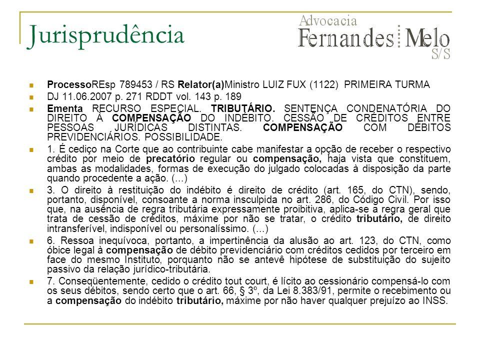 Jurisprudência ProcessoREsp 789453 / RS Relator(a)Ministro LUIZ FUX (1122) PRIMEIRA TURMA DJ 11.06.2007 p. 271 RDDT vol. 143 p. 189 Ementa RECURSO ESP