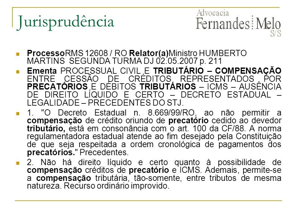 Jurisprudência ProcessoRMS 12608 / RO Relator(a)Ministro HUMBERTO MARTINS SEGUNDA TURMA DJ 02.05.2007 p. 211 Ementa PROCESSUAL CIVIL E TRIBUTÁRIO – CO
