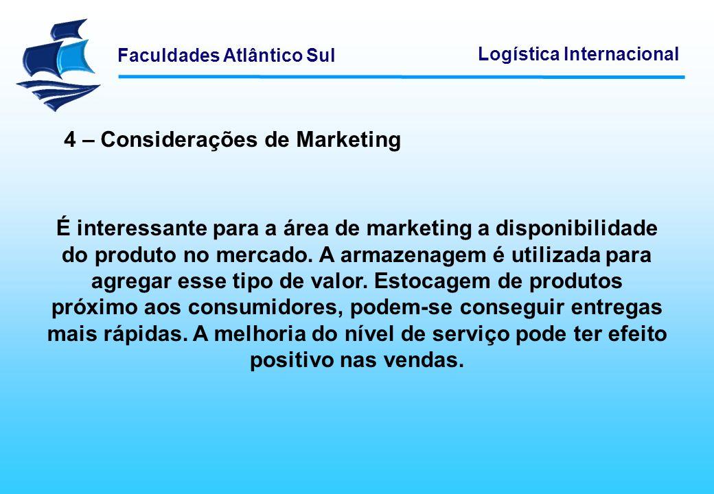Faculdades Atlântico Sul Logística Internacional É interessante para a área de marketing a disponibilidade do produto no mercado. A armazenagem é util