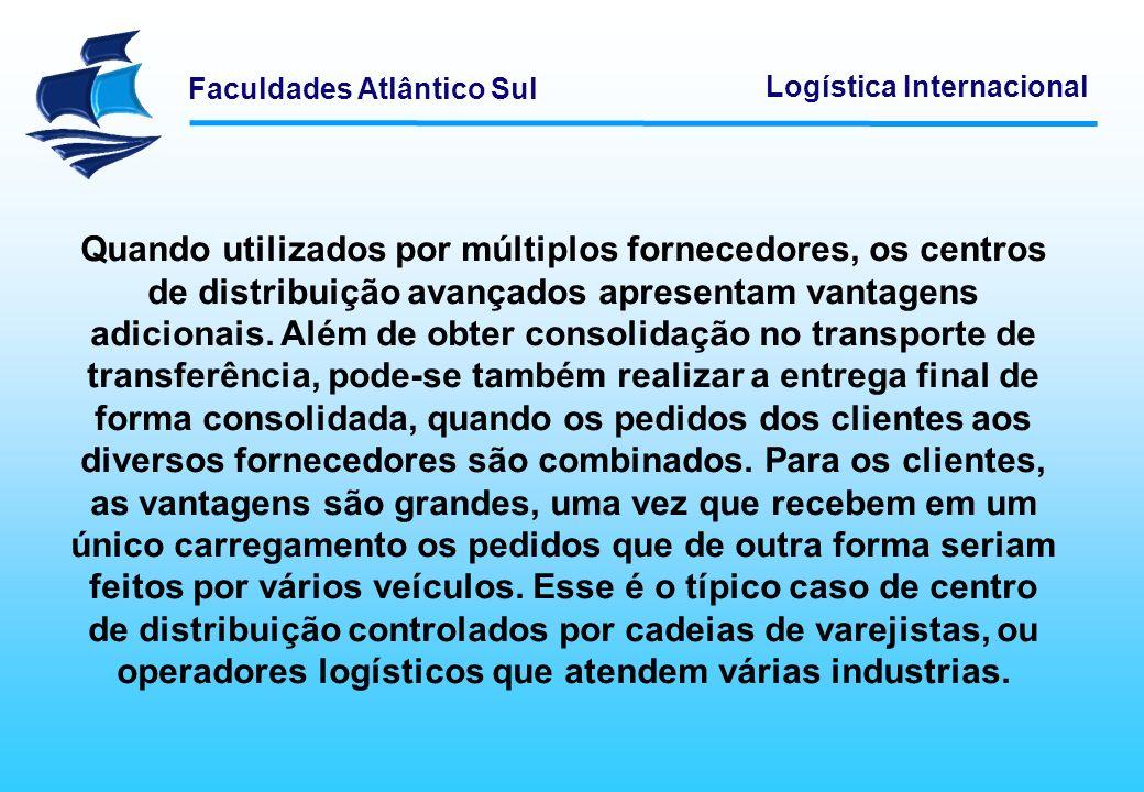 Faculdades Atlântico Sul Logística Internacional Quando utilizados por múltiplos fornecedores, os centros de distribuição avançados apresentam vantage