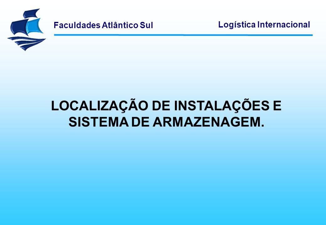Faculdades Atlântico Sul Logística Internacional LOCALIZAÇÃO DE INSTALAÇÕES E SISTEMA DE ARMAZENAGEM.