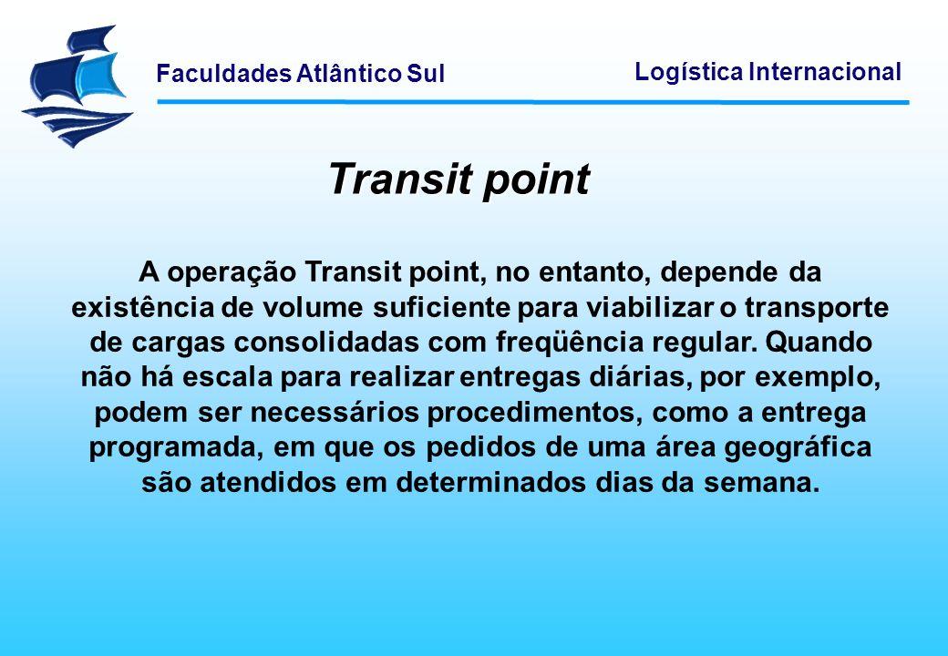 Faculdades Atlântico Sul Logística Internacional Transit point A operação Transit point, no entanto, depende da existência de volume suficiente para v