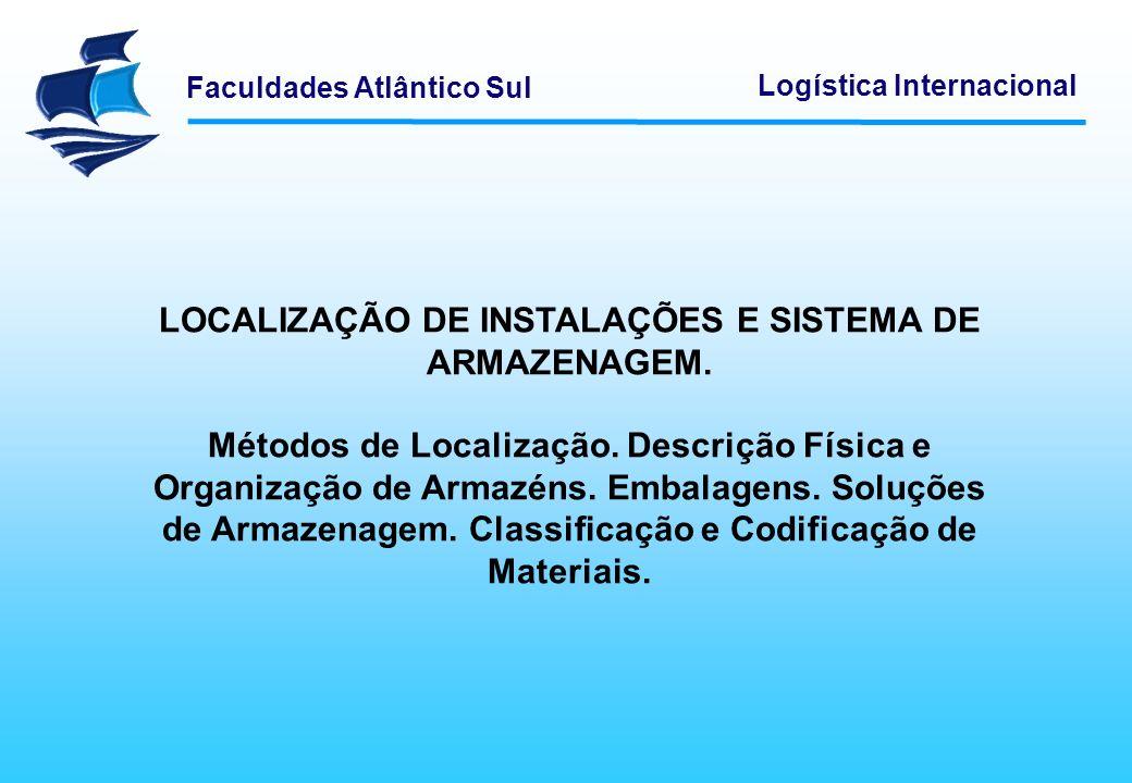 Faculdades Atlântico Sul Logística Internacional LOCALIZAÇÃO DE INSTALAÇÕES E SISTEMA DE ARMAZENAGEM. Métodos de Localização. Descrição Física e Organ