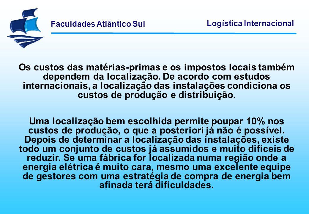 Faculdades Atlântico Sul Logística Internacional Os custos das matérias-primas e os impostos locais também dependem da localização. De acordo com estu