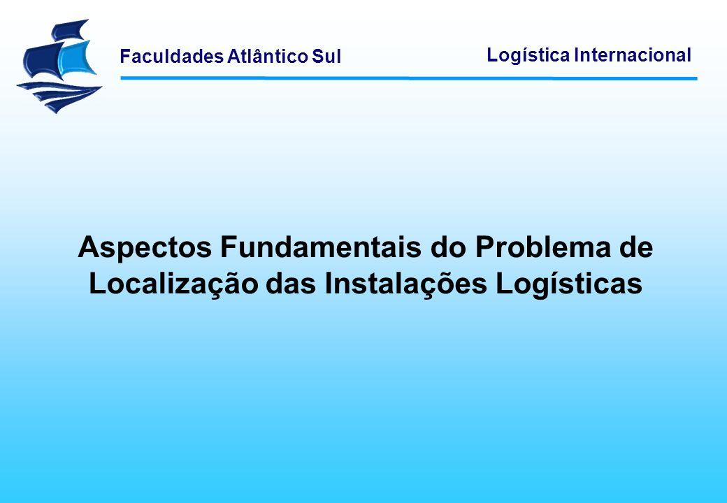 Faculdades Atlântico Sul Logística Internacional Existem quatro métodos para resolver problemas de localização de instalações (fábricas, armazéns, entrepostos e outras instalações): 1.