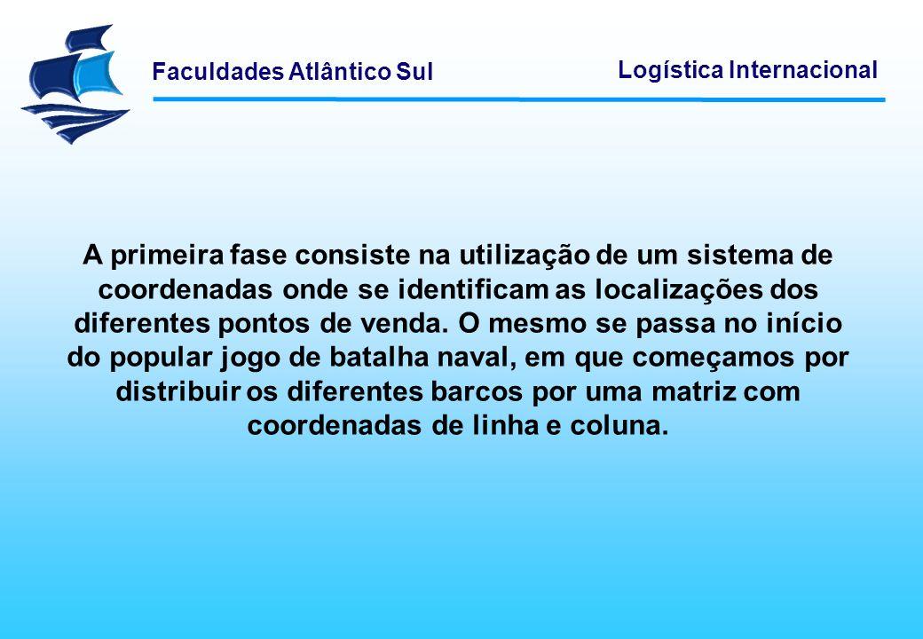 Faculdades Atlântico Sul Logística Internacional A primeira fase consiste na utilização de um sistema de coordenadas onde se identificam as localizaçõ