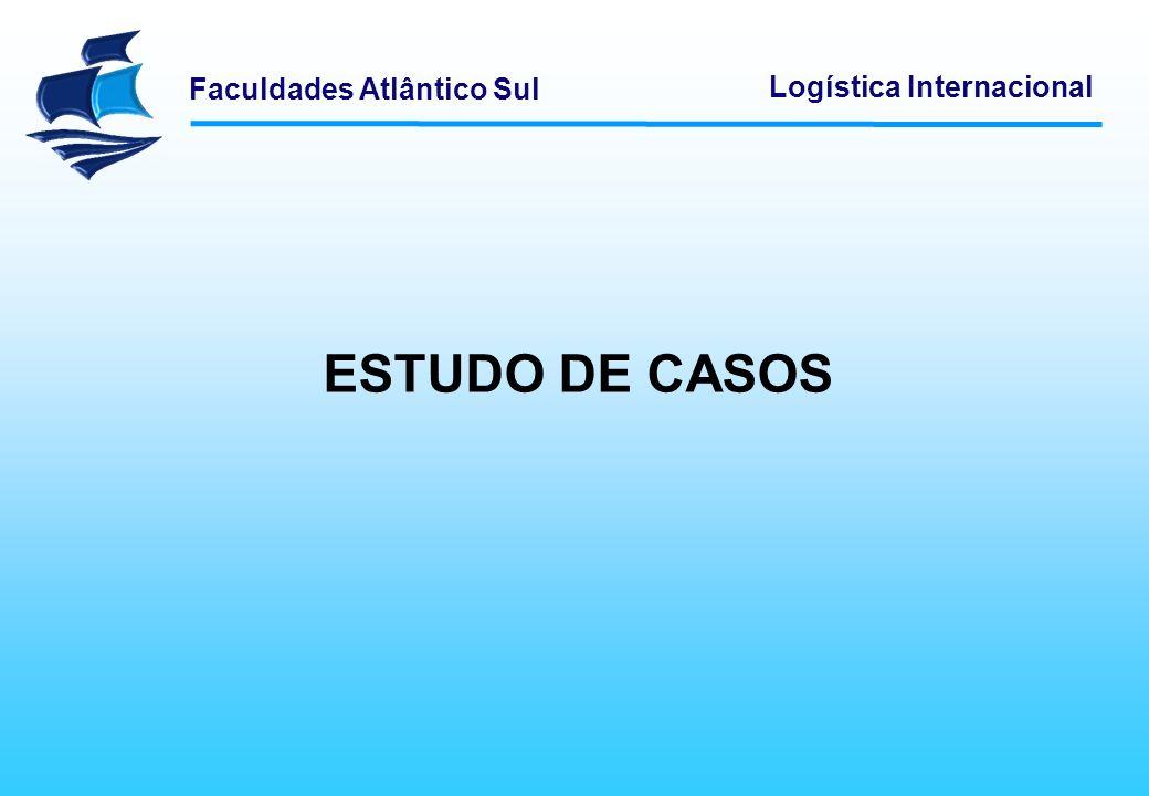 Faculdades Atlântico Sul Logística Internacional ESTUDO DE CASOS