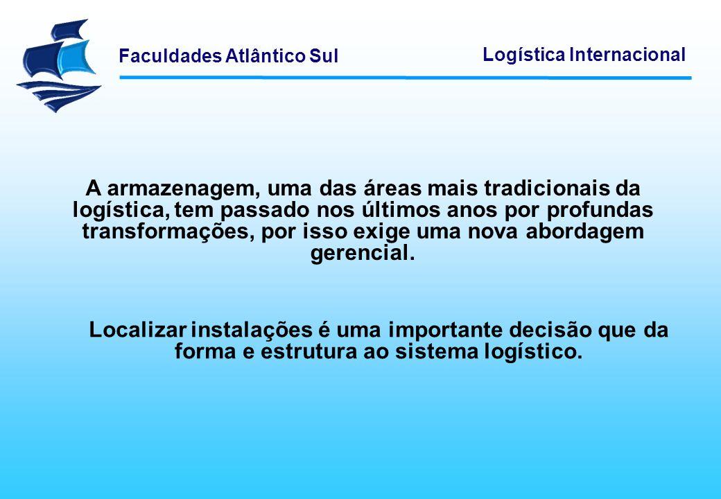 Faculdades Atlântico Sul Logística Internacional A armazenagem, uma das áreas mais tradicionais da logística, tem passado nos últimos anos por profund