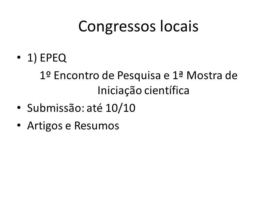 1) EPEQ 1º Encontro de Pesquisa e 1ª Mostra de Iniciação científica Submissão: até 10/10 Artigos e Resumos