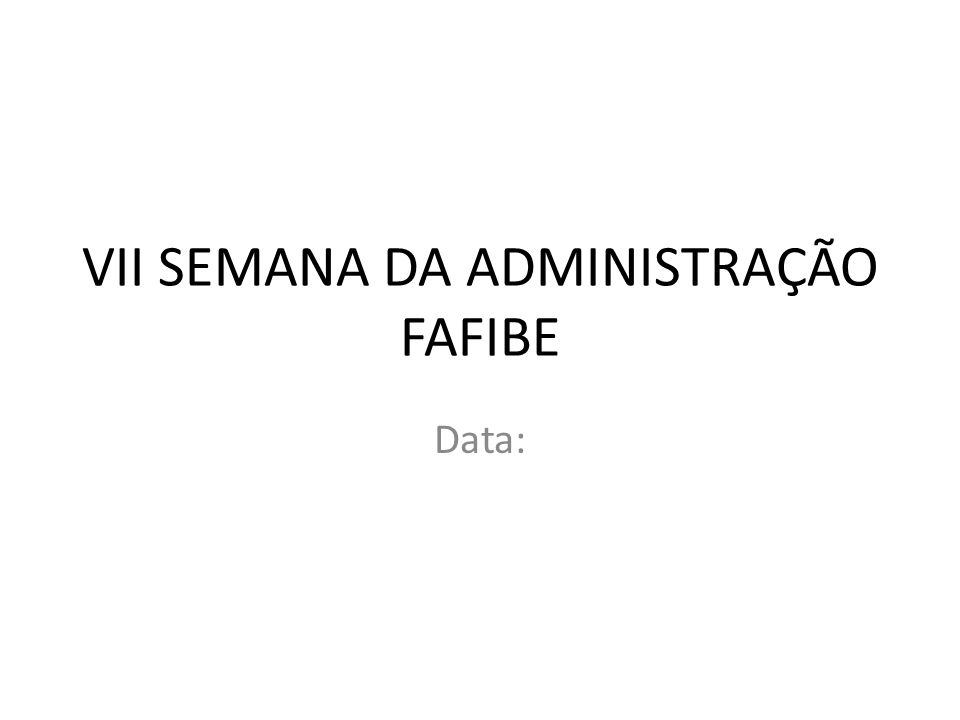 VII SEMANA DA ADMINISTRAÇÃO FAFIBE Data: