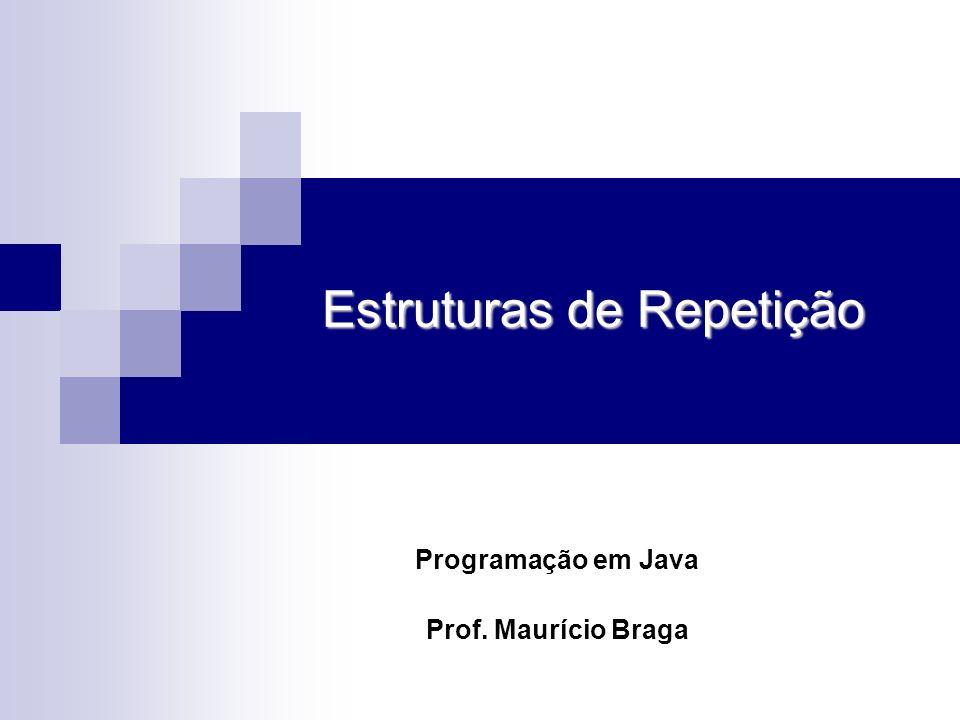 2 Estruturas de repetição Diferente do ser humano, o computador não se cansa de realizar operações repetitivas.