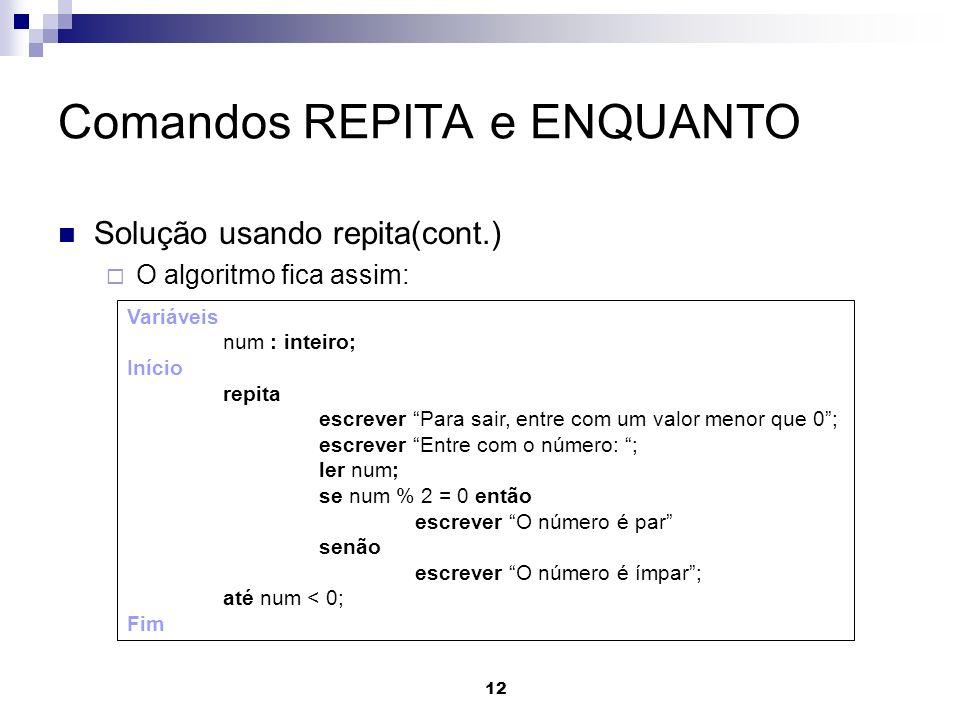 12 Comandos REPITA e ENQUANTO Solução usando repita(cont.) O algoritmo fica assim: Variáveis num : inteiro; Início repita escrever Para sair, entre co
