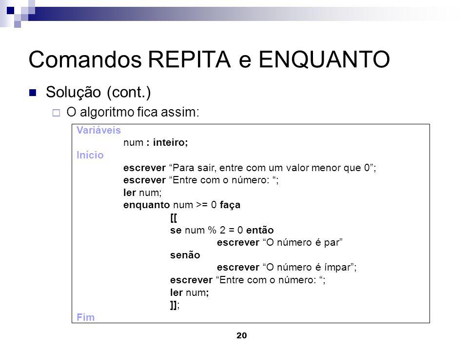 20 Comandos REPITA e ENQUANTO Solução (cont.) O algoritmo fica assim: Variáveis num : inteiro; Início escrever Para sair, entre com um valor menor que