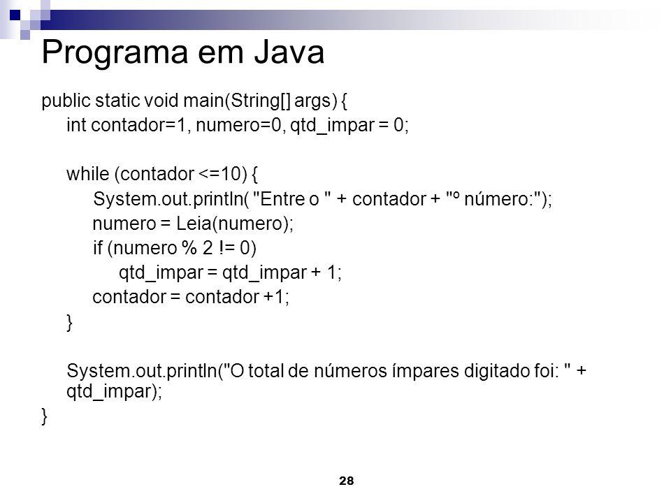 28 Programa em Java public static void main(String[] args) { int contador=1, numero=0, qtd_impar = 0; while (contador <=10) { System.out.println(