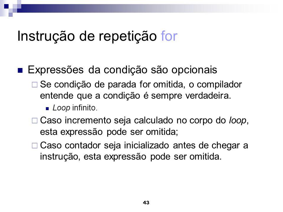43 Instrução de repetição for Expressões da condição são opcionais Se condição de parada for omitida, o compilador entende que a condição é sempre ver