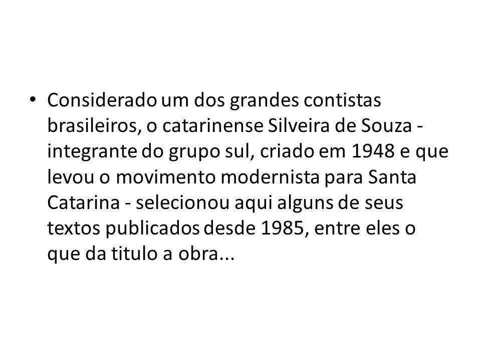 Considerado um dos grandes contistas brasileiros, o catarinense Silveira de Souza - integrante do grupo sul, criado em 1948 e que levou o movimento mo