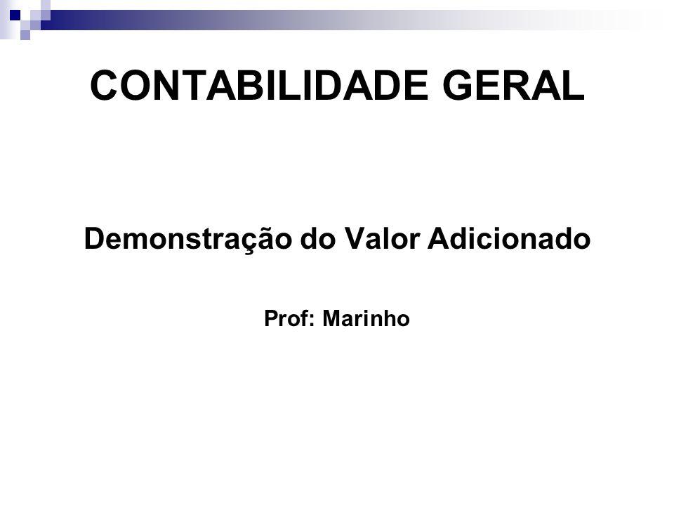 CONTABILIDADE GERAL Demonstração do Valor Adicionado Prof: Marinho