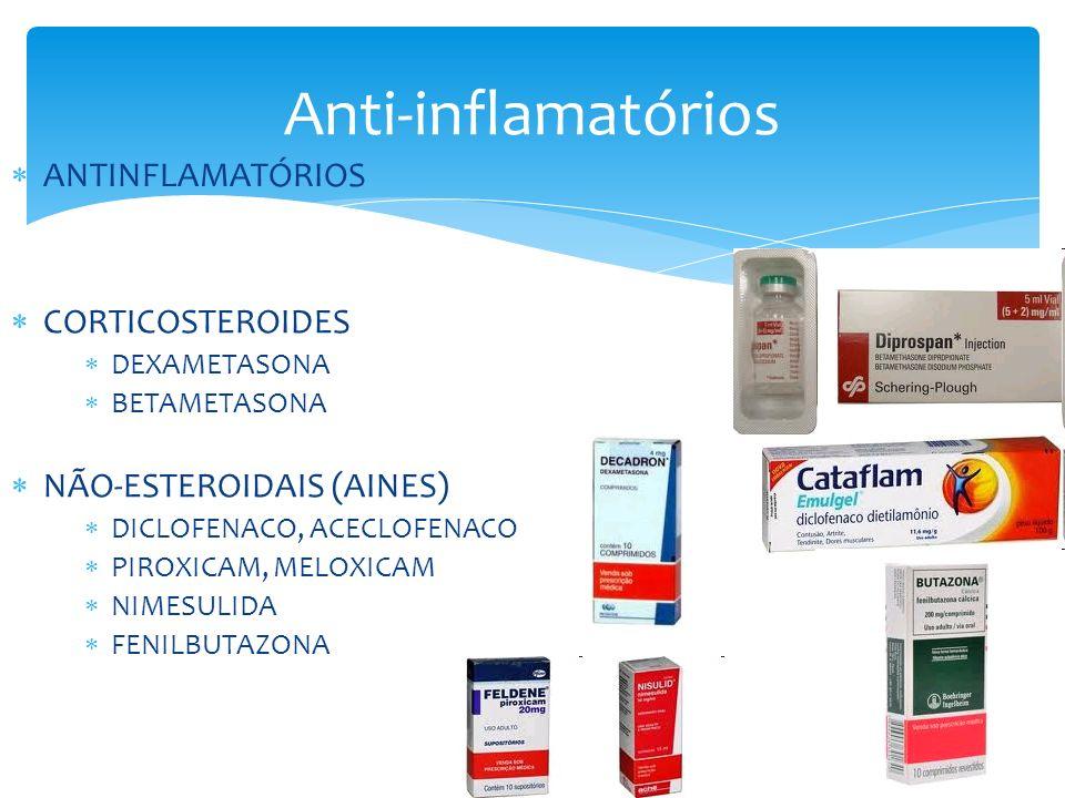 Anti-inflamatórios ANTINFLAMATÓRIOS CORTICOSTEROIDES DEXAMETASONA BETAMETASONA NÃO-ESTEROIDAIS (AINES) DICLOFENACO, ACECLOFENACO PIROXICAM, MELOXICAM NIMESULIDA FENILBUTAZONA