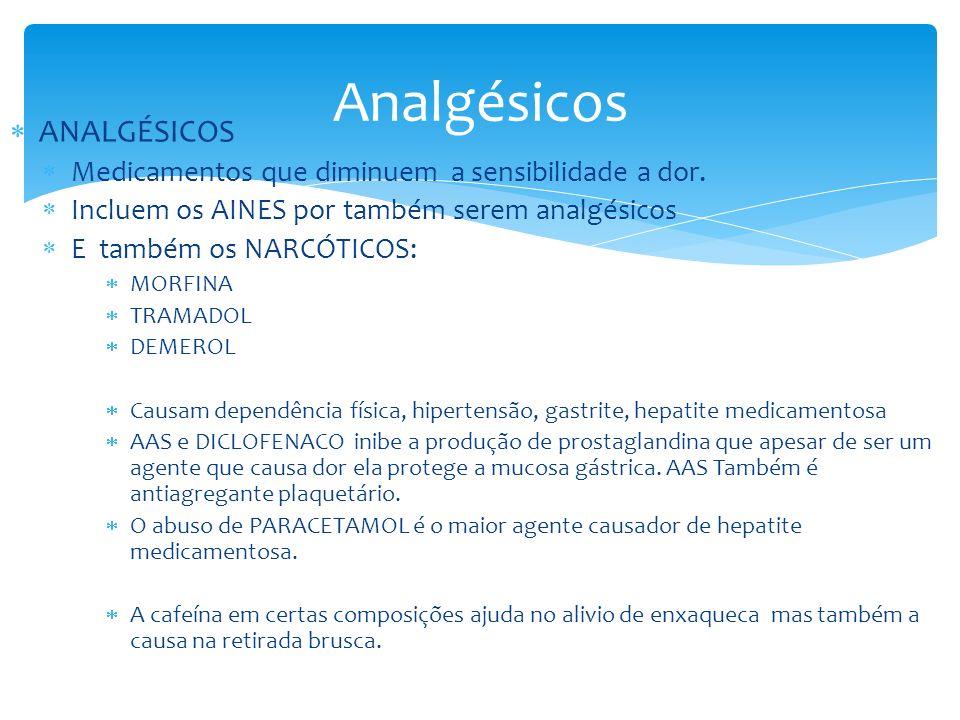 Analgésicos ANALGÉSICOS Medicamentos que diminuem a sensibilidade a dor. Incluem os AINES por também serem analgésicos E também os NARCÓTICOS: MORFINA