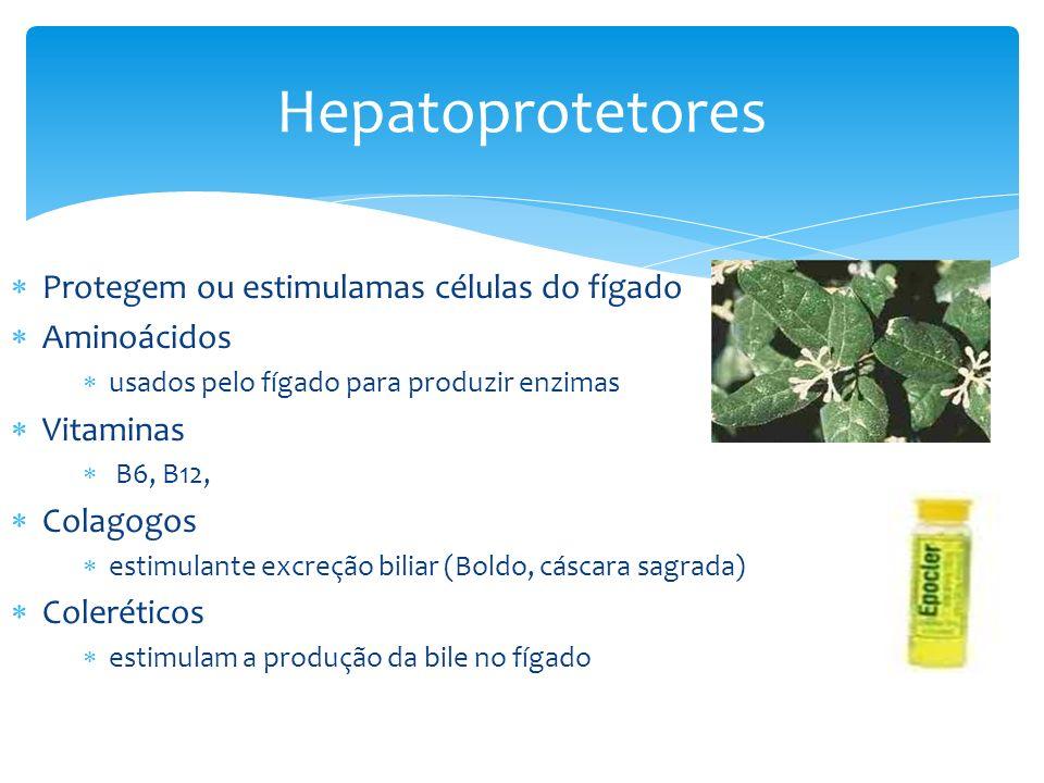 Protegem ou estimulamas células do fígado Aminoácidos usados pelo fígado para produzir enzimas Vitaminas B6, B12, Colagogos estimulante excreção biliar (Boldo, cáscara sagrada) Coleréticos estimulam a produção da bile no fígado Hepatoprotetores