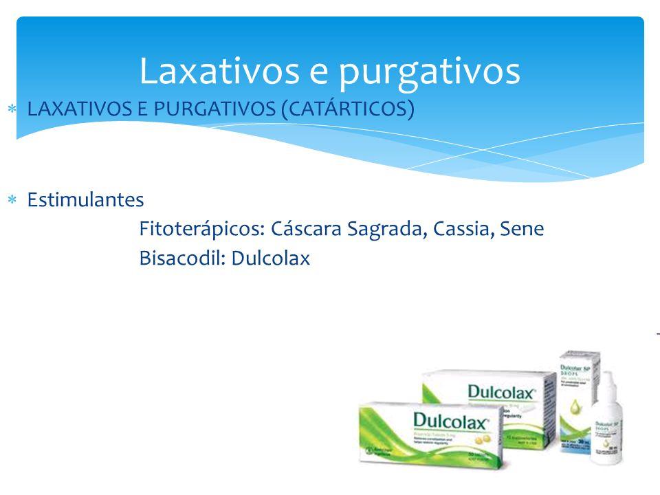 Laxativos e purgativos LAXATIVOS E PURGATIVOS (CATÁRTICOS) Estimulantes Fitoterápicos: Cáscara Sagrada, Cassia, Sene Bisacodil: Dulcolax