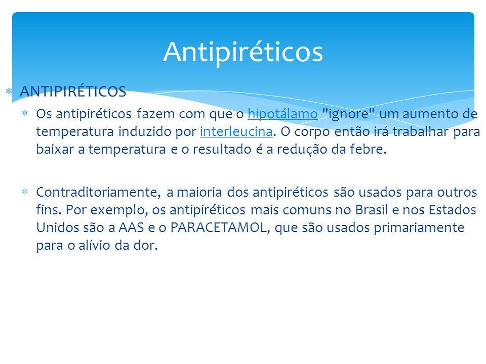 Antipiréticos ANTIPIRÉTICOS Os antipiréticos fazem com que o hipotálamo ignore um aumento de temperatura induzido por interleucina.