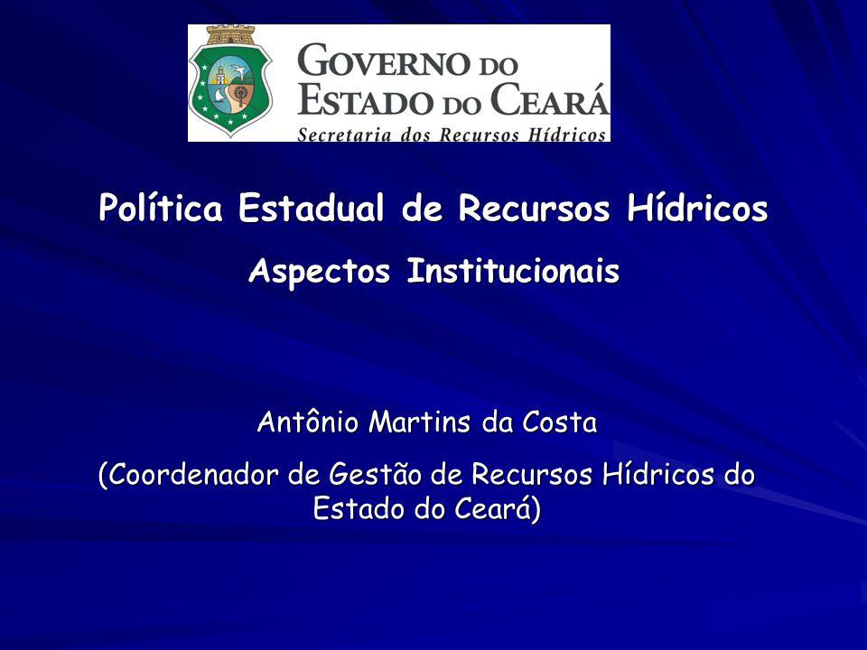 Política Estadual de Recursos Hídricos Aspectos Institucionais Política Estadual de Recursos Hídricos Aspectos Institucionais Antônio Martins da Costa