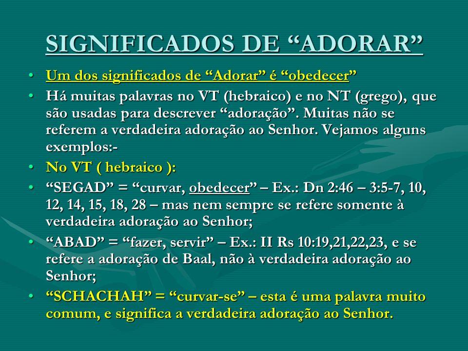 SIGNIFICADOS DE ADORAR Um dos significados de Adorar é obedecerUm dos significados de Adorar é obedecer Há muitas palavras no VT (hebraico) e no NT (g