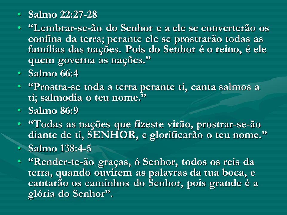 Salmo 22:27-28Salmo 22:27-28 Lembrar-se-ão do Senhor e a ele se converterão os confins da terra; perante ele se prostrarão todas as famílias das naçõe