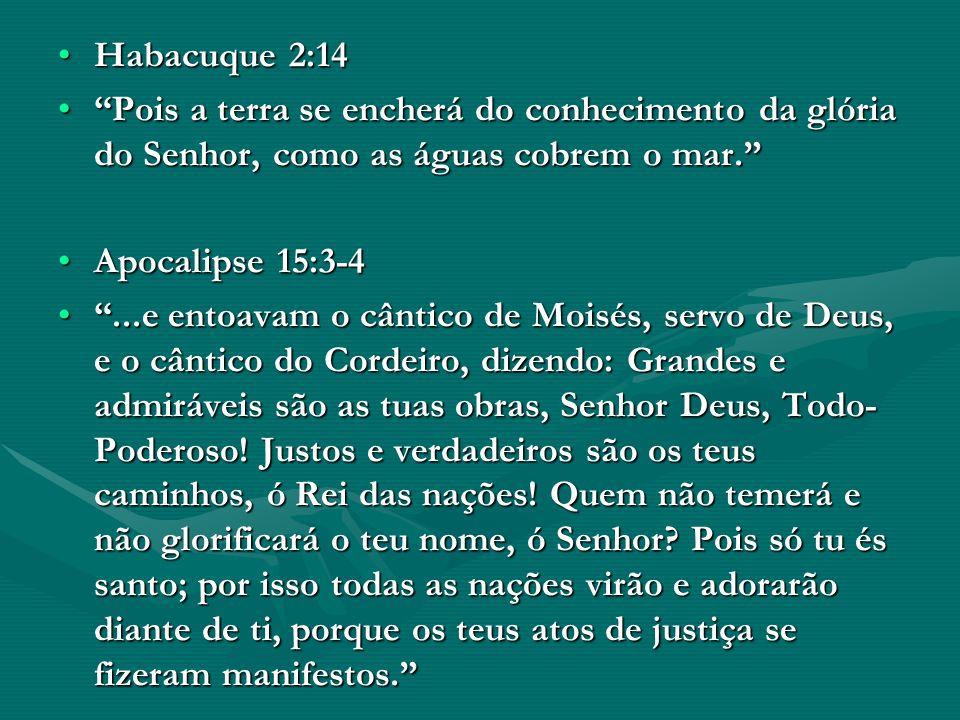 Habacuque 2:14Habacuque 2:14 Pois a terra se encherá do conhecimento da glória do Senhor, como as águas cobrem o mar.Pois a terra se encherá do conhec