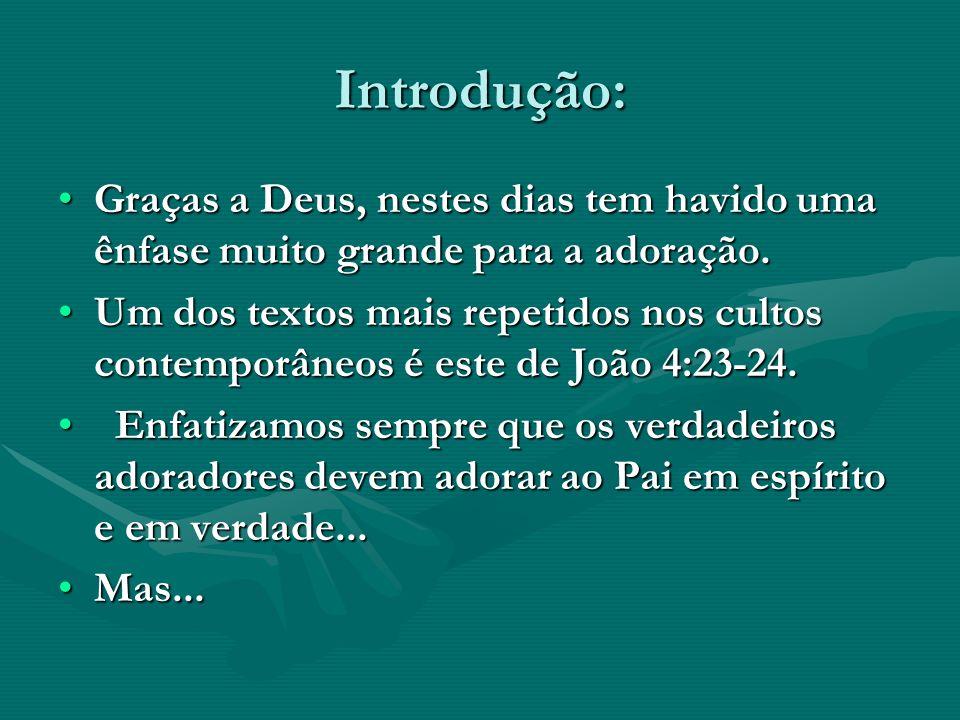 Introdução: Graças a Deus, nestes dias tem havido uma ênfase muito grande para a adoração.Graças a Deus, nestes dias tem havido uma ênfase muito grand