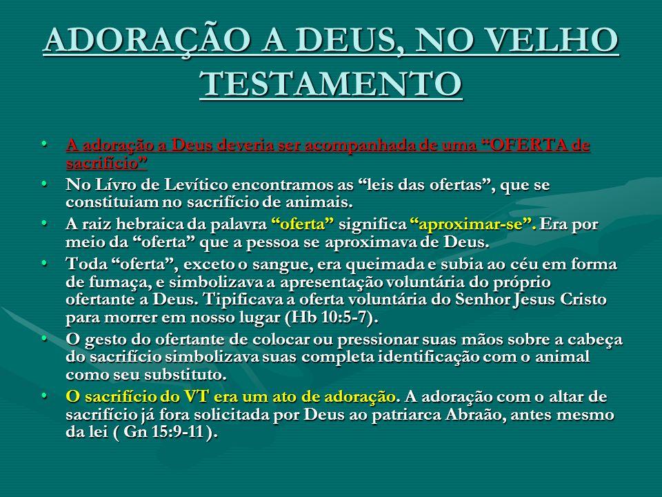 SIGNIFICADOS DE ADORAR Um dos significados de Adorar é obedecerUm dos significados de Adorar é obedecer Há muitas palavras no VT (hebraico) e no NT (grego), que são usadas para descrever adoração.