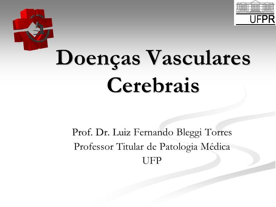 Doenças Vasculares Cerebrais Prof. Dr. Luiz Prof. Dr. Luiz Fernando Bleggi Torres Professor Titular de Patologia Médica UFP