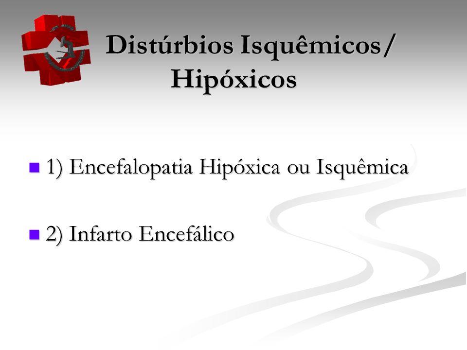 Distúrbios Isquêmicos/ Hipóxicos Distúrbios Isquêmicos/ Hipóxicos 1) Encefalopatia Hipóxica ou Isquêmica 1) Encefalopatia Hipóxica ou Isquêmica 2) Inf